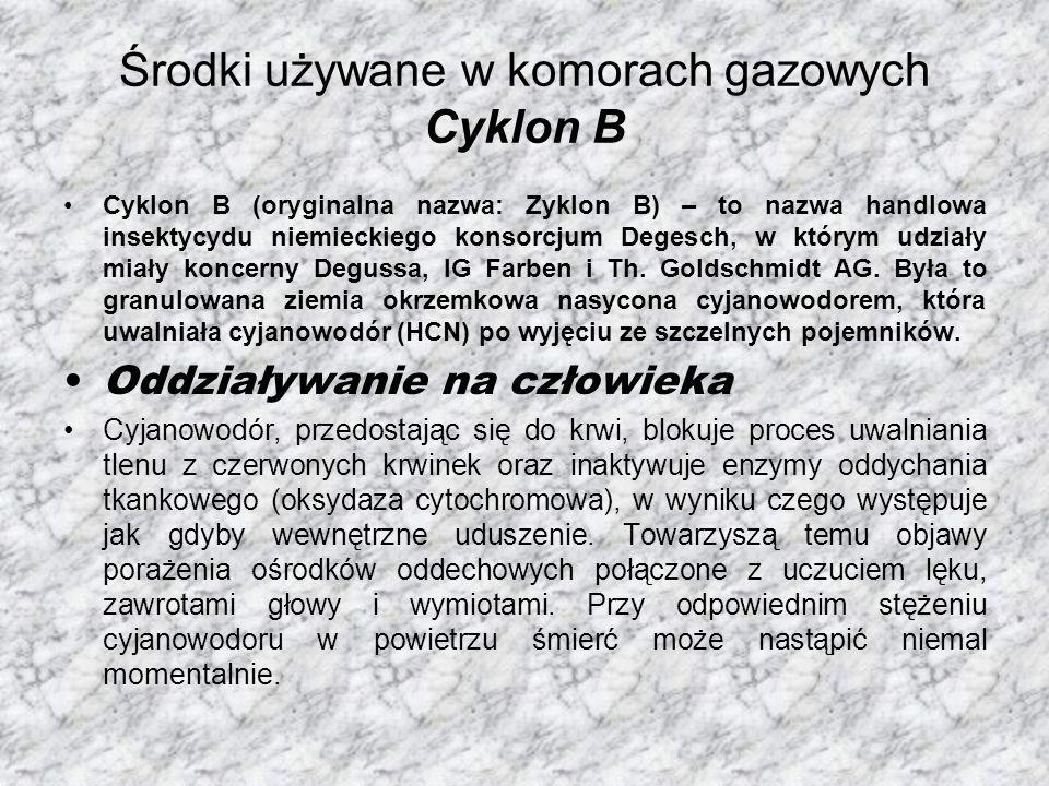 Środki używane w komorach gazowych Cyklon B Cyklon B (oryginalna nazwa: Zyklon B) – to nazwa handlowa insektycydu niemieckiego konsorcjum Degesch, w którym udziały miały koncerny Degussa, IG Farben i Th.