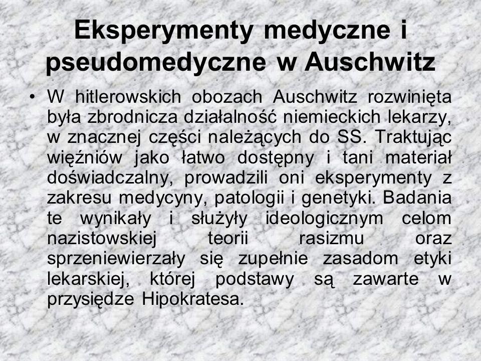 Eksperymenty medyczne i pseudomedyczne w Auschwitz W hitlerowskich obozach Auschwitz rozwinięta była zbrodnicza działalność niemieckich lekarzy, w znacznej części należących do SS.