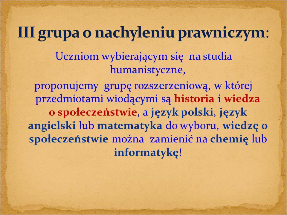 Uczniom wybierającym się na studia humanistyczne, proponujemy grupę rozszerzeniową, w której przedmiotami wiodącymi są historia i wiedza o społeczeństwie, a język polski, język angielski lub matematyka do wyboru, wiedzę o społeczeństwie można zamienić na chemię lub informatykę!