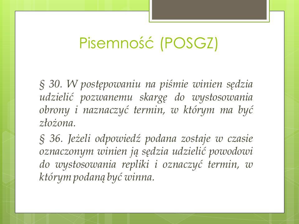 Pisemność (POSGZ) § 30. W postępowaniu na piśmie winien sędzia udzielić pozwanemu skargę do wystosowania obrony i naznaczyć termin, w którym ma być zł