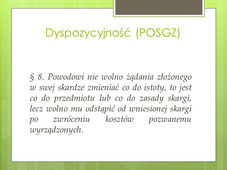 Dyspozycyjność (POSGZ) § 8. Powodowi nie wolno żądania złożonego w swej skardze zmieniać co do istoty, to jest co do przedmiotu lub co do zasady skarg