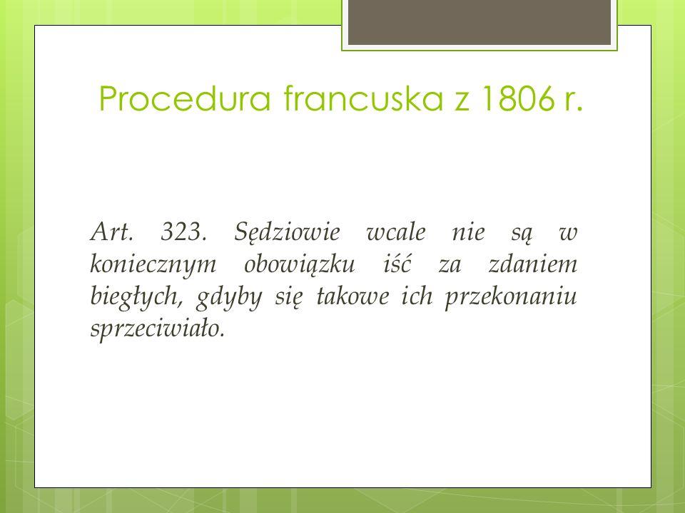 Procedura francuska z 1806 r. Art. 323. Sędziowie wcale nie są w koniecznym obowiązku iść za zdaniem biegłych, gdyby się takowe ich przekonaniu sprzec