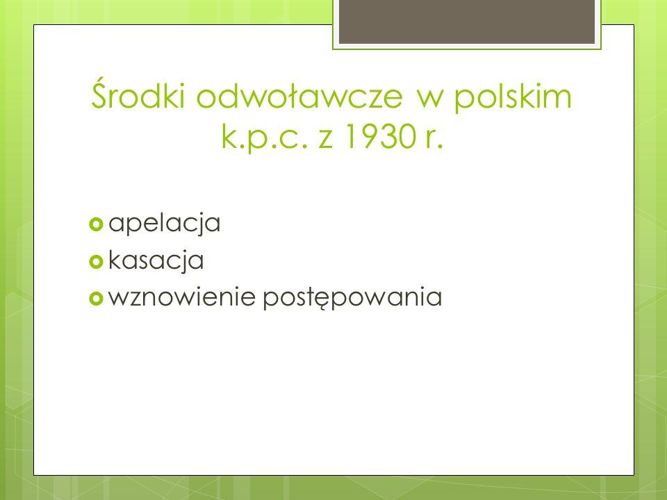 Środki odwoławcze w polskim k.p.c. z 1930 r.  apelacja  kasacja  wznowienie postępowania