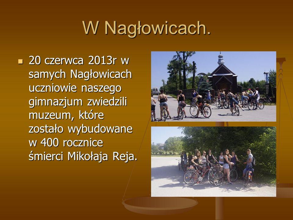 W Nagłowicach. 20 czerwca 2013r w samych Nagłowicach uczniowie naszego gimnazjum zwiedzili muzeum, które zostało wybudowane w 400 rocznice śmierci Mik