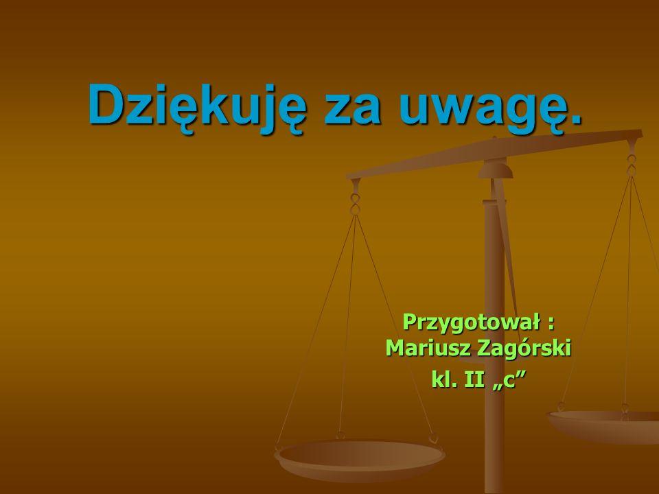 """Dziękuję za uwagę. Przygotował : Mariusz Zagórski kl. II """"c"""""""