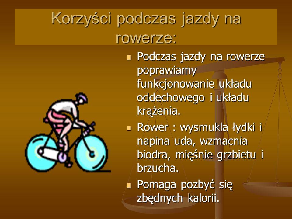 Korzyści podczas jazdy na rowerze: Podczas jazdy na rowerze poprawiamy funkcjonowanie układu oddechowego i układu krążenia. Podczas jazdy na rowerze p