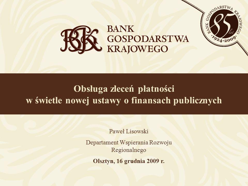 Obsługa zleceń płatności w świetle nowej ustawy o finansach publicznych Paweł Lisowski Departament Wspierania Rozwoju Regionalnego Olsztyn, 16 grudnia 2009 r.