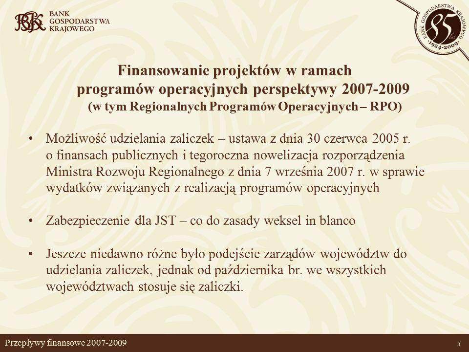 5 Przepływy finansowe 2007-2009 Finansowanie projektów w ramach programów operacyjnych perspektywy 2007-2009 (w tym Regionalnych Programów Operacyjnych – RPO) Możliwość udzielania zaliczek – ustawa z dnia 30 czerwca 2005 r.