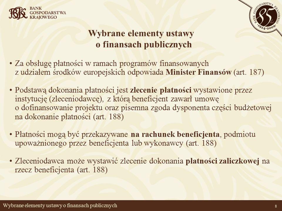 8 Wybrane elementy ustawy o finansach publicznych Za obsługę płatności w ramach programów finansowanych z udziałem środków europejskich odpowiada Minister Finansów (art.