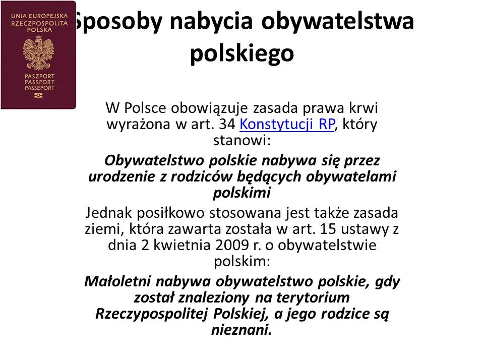 Sposoby nabycia obywatelstwa polskiego W Polsce obowiązuje zasada prawa krwi wyrażona w art.