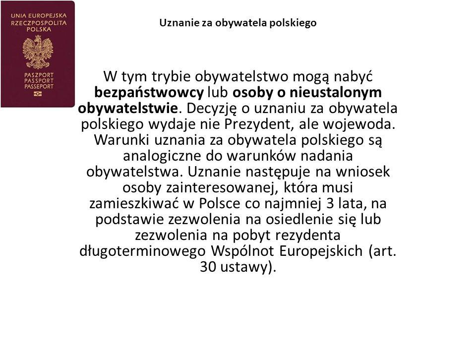 Uznanie za obywatela polskiego W tym trybie obywatelstwo mogą nabyć bezpaństwowcy lub osoby o nieustalonym obywatelstwie.