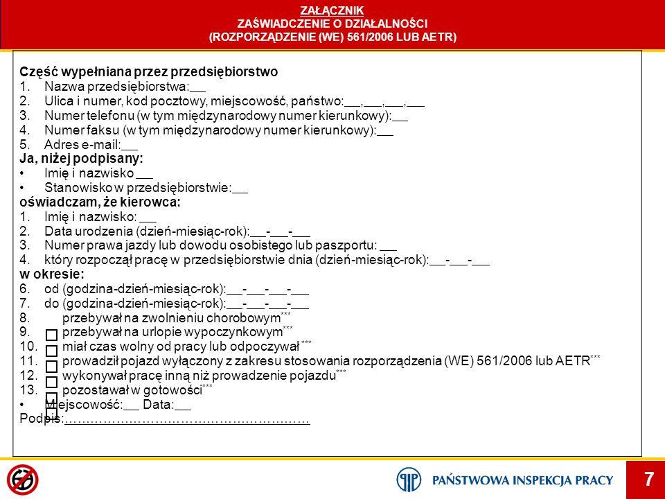7 ZAŁĄCZNIK ZAŚWIADCZENIE O DZIAŁALNOŚCI (ROZPORZĄDZENIE (WE) 561/2006 LUB AETR) Część wypełniana przez przedsiębiorstwo 1.Nazwa przedsiębiorstwa: 2.U