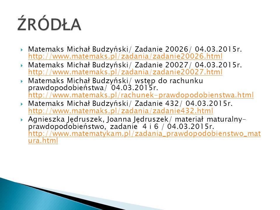  Matemaks Michał Budzyński/ Zadanie 20026/ 04.03.2015r. http://www.matemaks.pl/zadania/zadanie20026.html http://www.matemaks.pl/zadania/zadanie20026.