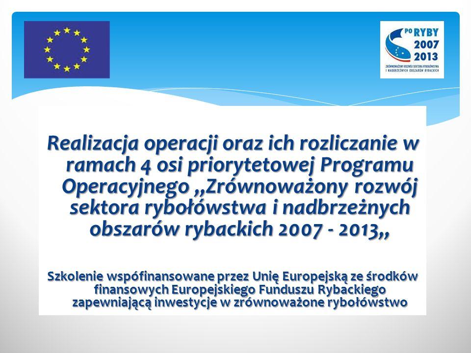 """Realizacja operacji oraz ich rozliczanie w ramach 4 osi priorytetowej Programu Operacyjnego """"Zrównoważony rozwój sektora rybołówstwa i nadbrzeżnych obszarów rybackich 2007 - 2013"""" Szkolenie wspófinansowane przez Unię Europejską ze środków finansowych Europejskiego Funduszu Rybackiego zapewniającą inwestycje w zrównoważone rybołówstwo"""