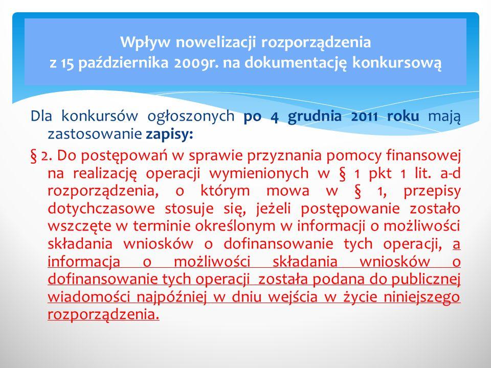 Dla konkursów ogłoszonych po 4 grudnia 2011 roku mają zastosowanie zapisy: § 2.