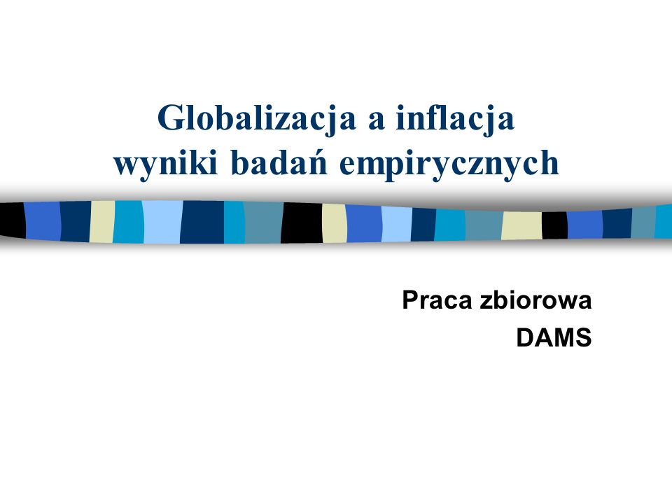 Globalizacja a inflacja wyniki badań empirycznych Praca zbiorowa DAMS