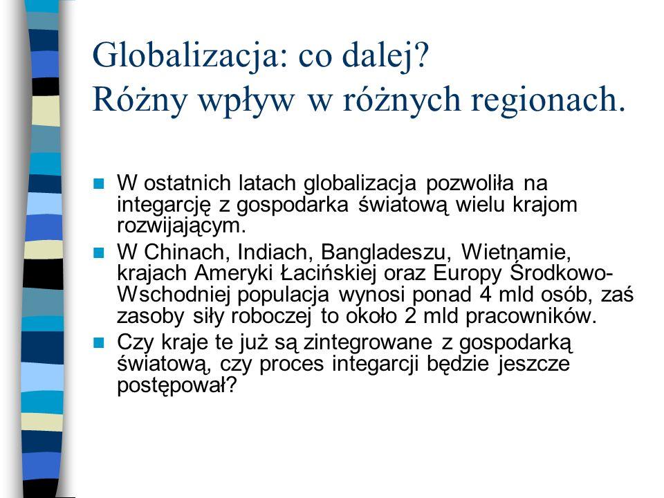 Globalizacja: co dalej. Różny wpływ w różnych regionach.