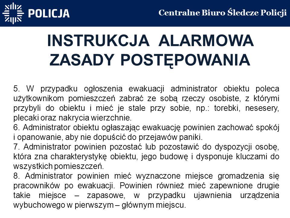 Centralne Biuro Śledcze Policji INSTRUKCJA ALARMOWA ZASADY POSTĘPOWANIA 5.