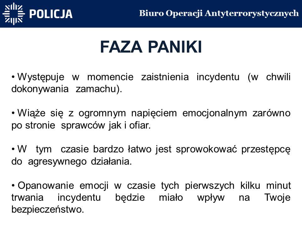 Biuro Operacji Antyterrorystycznych FAZA PANIKI Występuje w momencie zaistnienia incydentu (w chwili dokonywania zamachu).