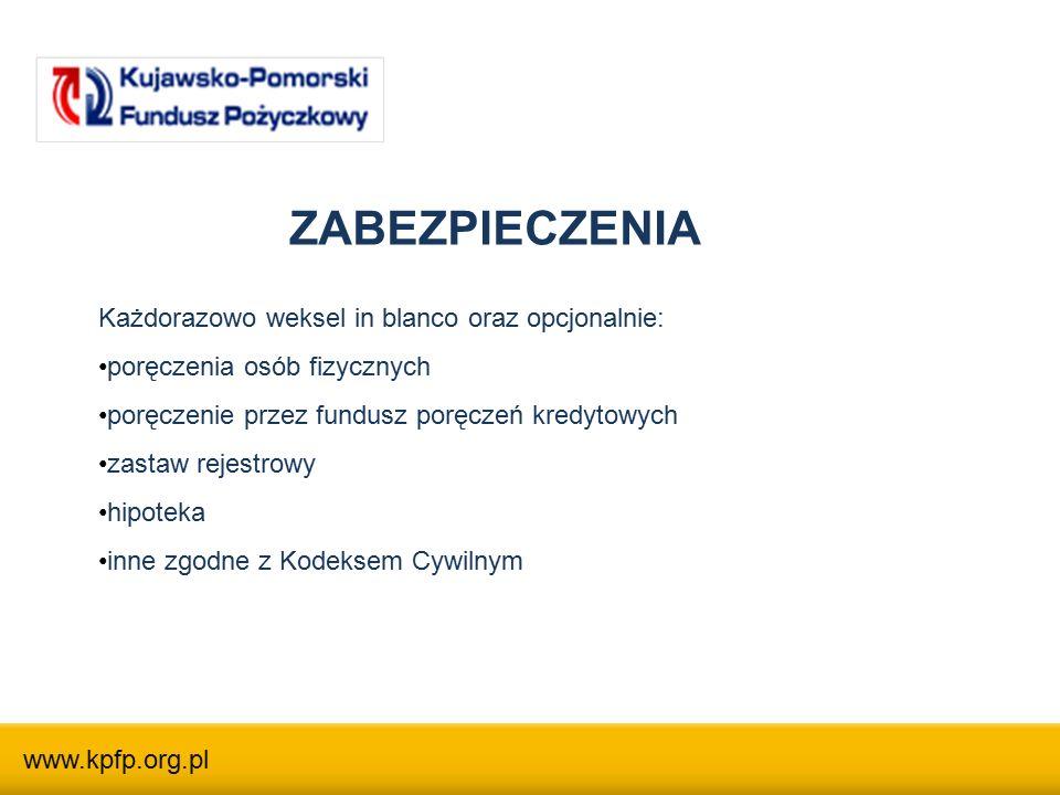 ZABEZPIECZENIA Każdorazowo weksel in blanco oraz opcjonalnie: poręczenia osób fizycznych poręczenie przez fundusz poręczeń kredytowych zastaw rejestrowy hipoteka inne zgodne z Kodeksem Cywilnym www.kpfp.org.pl
