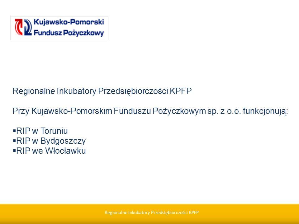 Regionalne inkubatory Przedsiębiorczości KPFP Regionalne Inkubatory Przedsiębiorczości KPFP Przy Kujawsko-Pomorskim Funduszu Pożyczkowym sp.