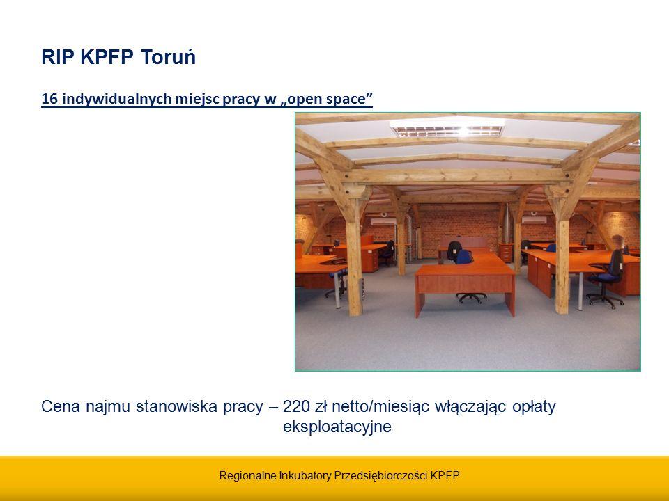 """Regionalne Inkubatory Przedsiębiorczości KPFP RIP KPFP Toruń 16 indywidualnych miejsc pracy w """"open space W cenie najmu :  meble,  sprzęt komputerowy,  dostęp do Internetu,  dostęp do """"chmury obliczeniowej ,  usługa wspólnego sekretariatu,  zaplecze socjalne."""