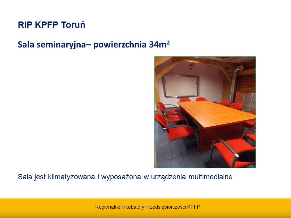 Regionalne Inkubatory Przedsiębiorczości KPFP RIP KPFP Toruń Sala seminaryjna– powierzchnia 34m 2 Cena najmu : - 200 zł netto/dzień lub - 30 zł netto/godzinę Sala jest klimatyzowana i wyposażona w urządzenia multimedialne