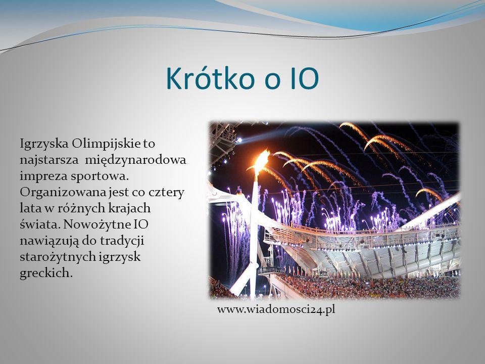 Krótko o IO Igrzyska Olimpijskie to najstarsza międzynarodowa impreza sportowa. Organizowana jest co cztery lata w różnych krajach świata. Nowożytne I