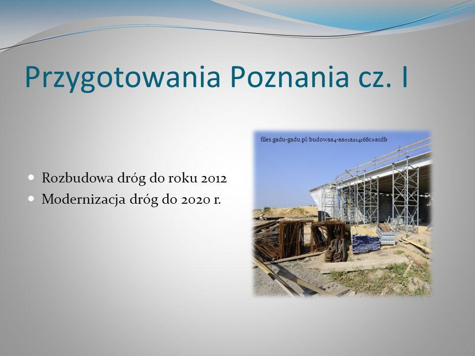 Przygotowania Poznania cz. I Rozbudowa dróg do roku 2012 Modernizacja dróg do 2020 r.