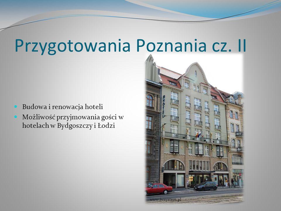 Przygotowania Poznania cz. II Budowa i renowacja hoteli Możliwość przyjmowania gości w hotelach w Bydgoszczy i Łodzi www.jwsystem.pl
