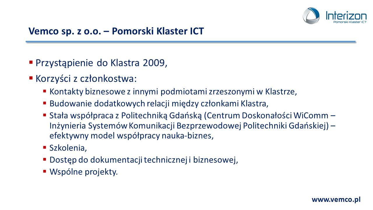 Vemco sp. z o.o. – Pomorski Klaster ICT  Przystąpienie do Klastra 2009,  Korzyści z członkostwa:  Kontakty biznesowe z innymi podmiotami zrzeszonym