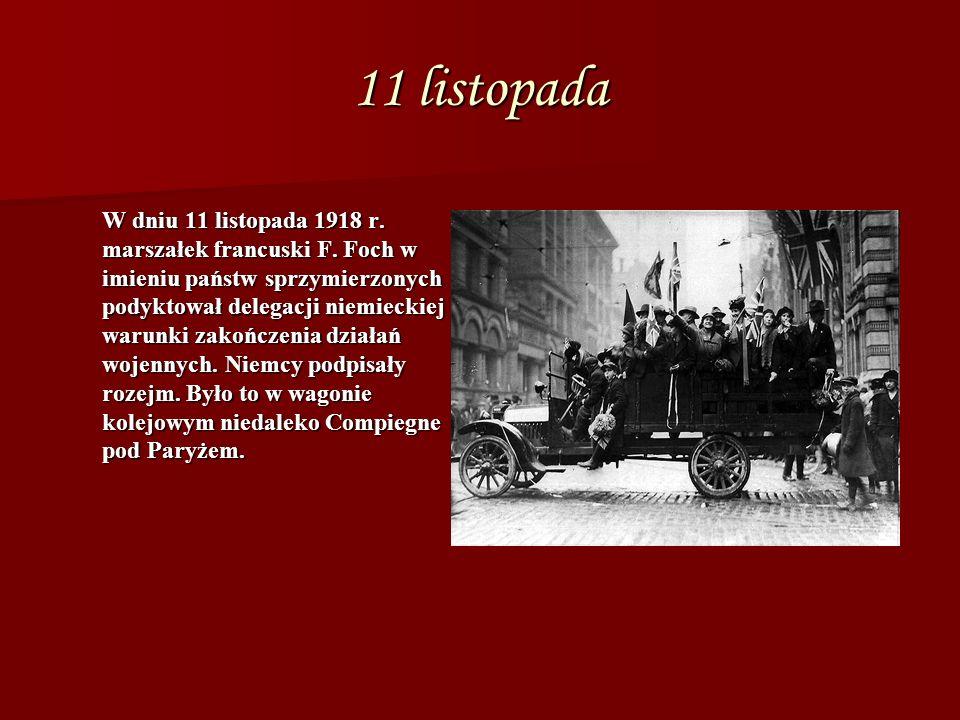 11 listopada W dniu 11 listopada 1918 r. marszałek francuski F.