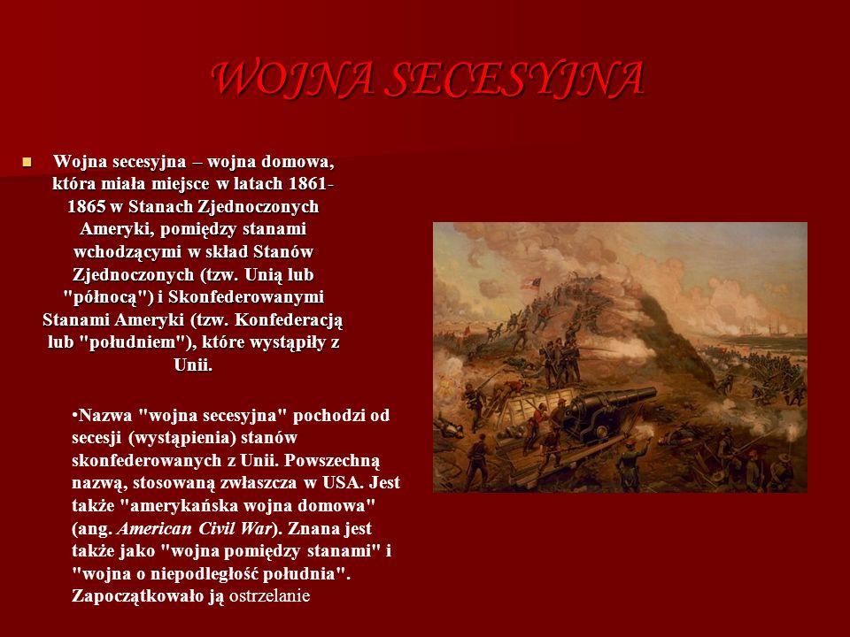 WOJNA SECESYJNA Wojna secesyjna – wojna domowa, która miała miejsce w latach 1861- 1865 w Stanach Zjednoczonych Ameryki, pomiędzy stanami wchodzącymi w skład Stanów Zjednoczonych (tzw.
