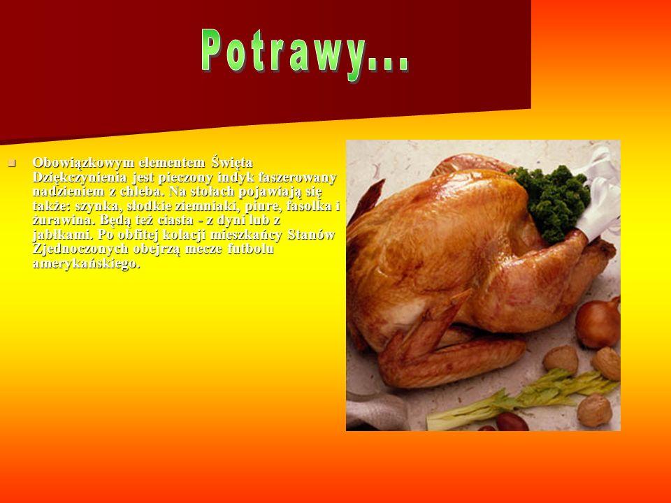 Obowiązkowym elementem Święta Dziękczynienia jest pieczony indyk faszerowany nadzieniem z chleba.