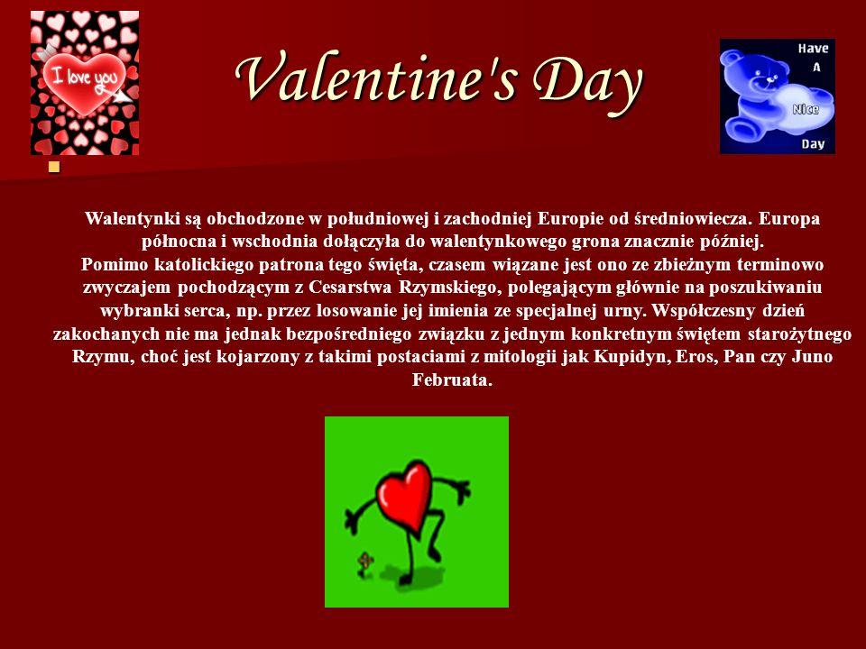 Valentine s Day Walentynki są obchodzone w południowej i zachodniej Europie od średniowiecza.