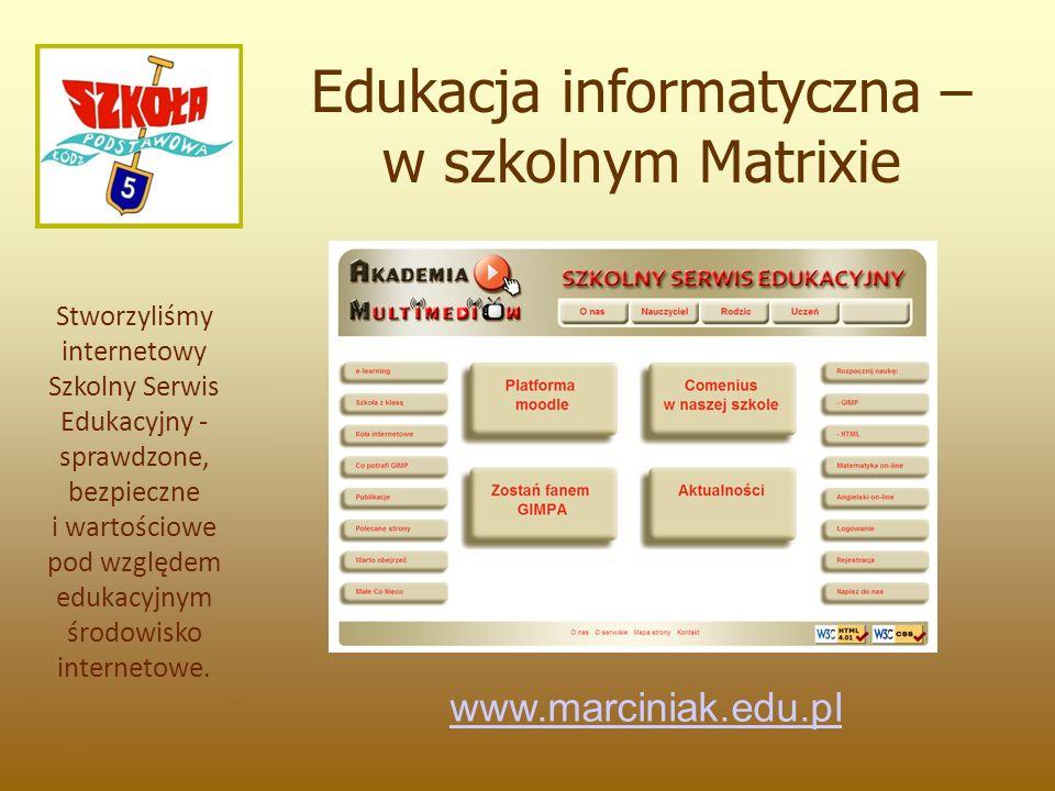 Edukacja informatyczna – w szkolnym Matrixie Stworzyliśmy internetowy Szkolny Serwis Edukacyjny - sprawdzone, bezpieczne i wartościowe pod względem edukacyjnym środowisko internetowe.