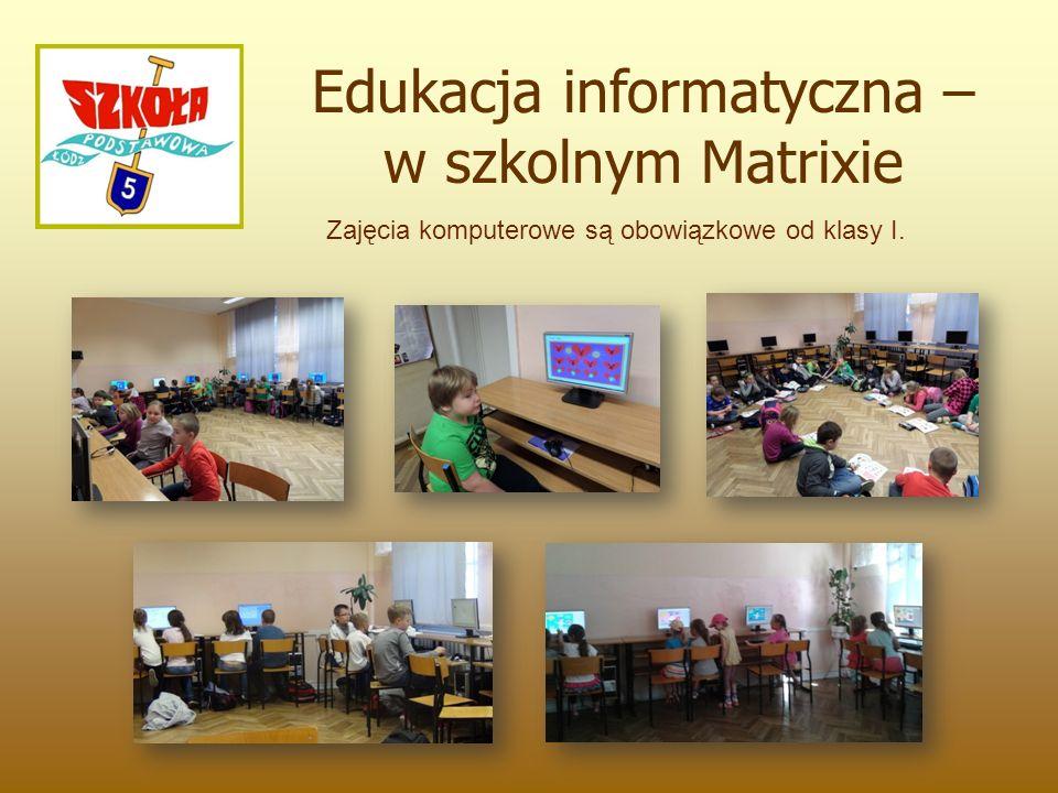 Edukacja informatyczna – w szkolnym Matrixie Zajęcia komputerowe są obowiązkowe od klasy I.