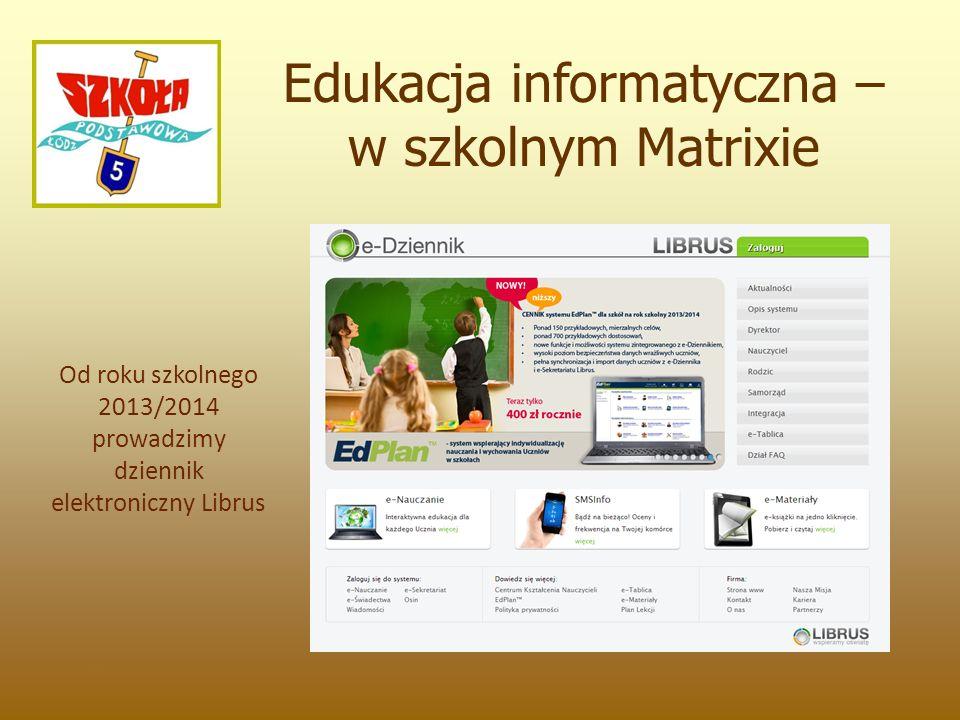 Edukacja informatyczna – w szkolnym Matrixie Od roku szkolnego 2013/2014 prowadzimy dziennik elektroniczny Librus