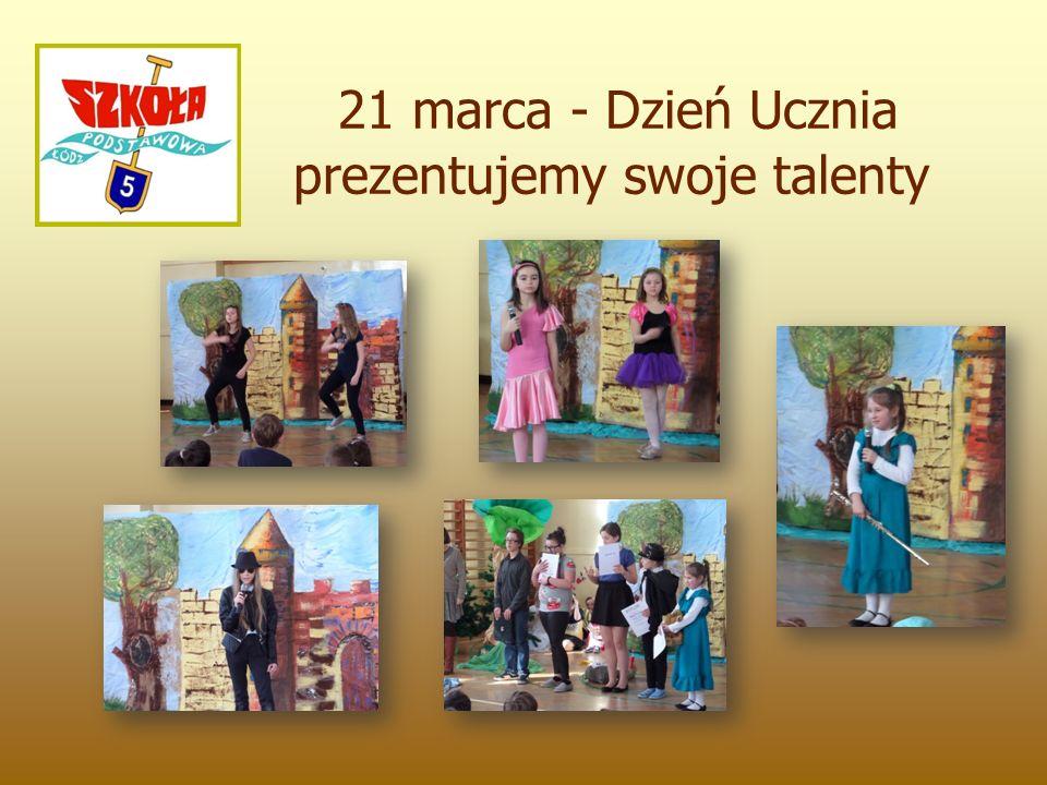 21 marca - Dzień Ucznia prezentujemy swoje talenty