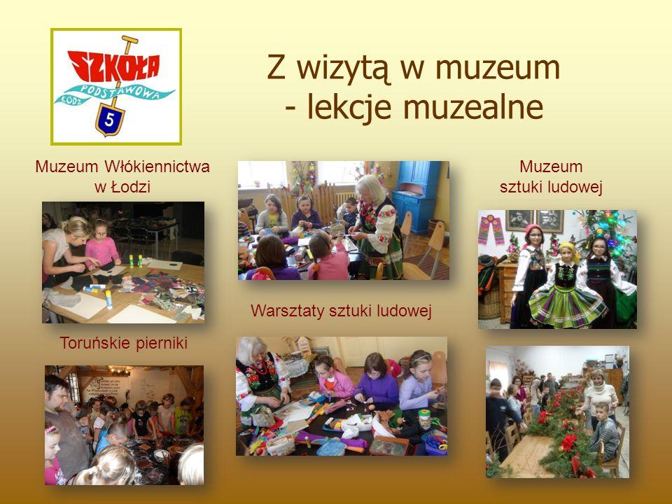 Z wizytą w muzeum - lekcje muzealne Muzeum Włókiennictwa w Łodzi Toruńskie pierniki Warsztaty sztuki ludowej Muzeum sztuki ludowej