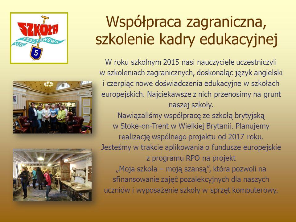 Współpraca zagraniczna, szkolenie kadry edukacyjnej W roku szkolnym 2015 nasi nauczyciele uczestniczyli w szkoleniach zagranicznych, doskonaląc język angielski i czerpiąc nowe doświadczenia edukacyjne w szkołach europejskich.