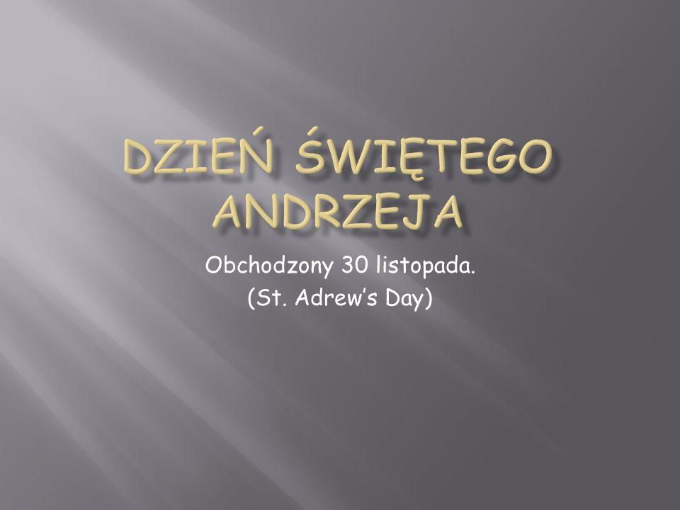 Obchodzony 30 listopada. (St. Adrew's Day)
