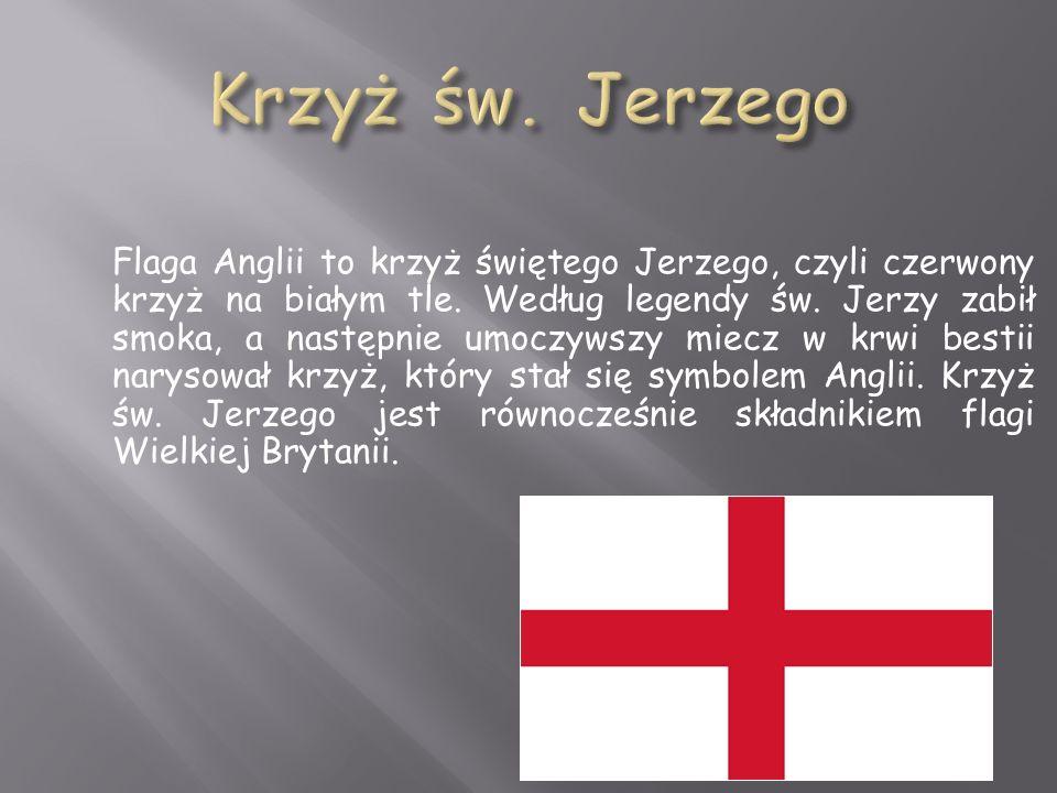 Flaga Anglii to krzyż świętego Jerzego, czyli czerwony krzyż na białym tle.