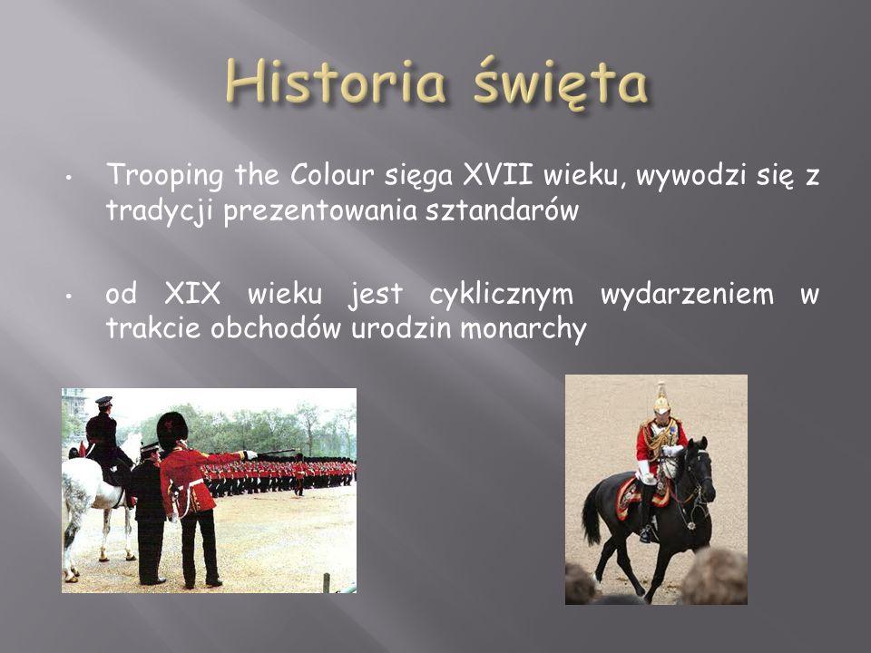 Trooping the Colour sięga XVII wieku, wywodzi się z tradycji prezentowania sztandarów od XIX wieku jest cyklicznym wydarzeniem w trakcie obchodów urodzin monarchy
