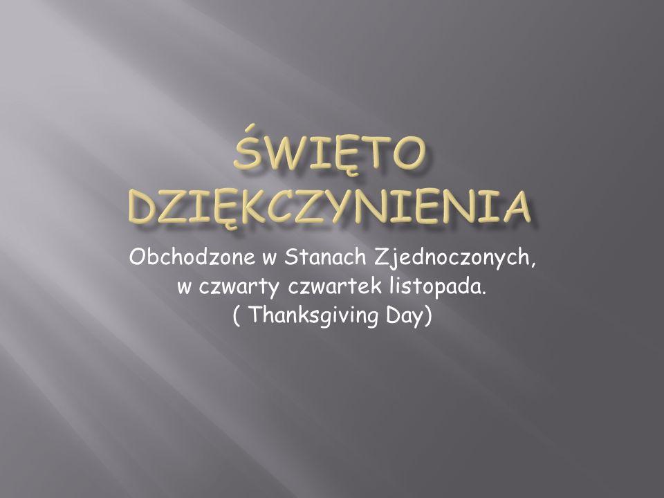 Obchodzone w Stanach Zjednoczonych, w czwarty czwartek listopada. ( Thanksgiving Day)