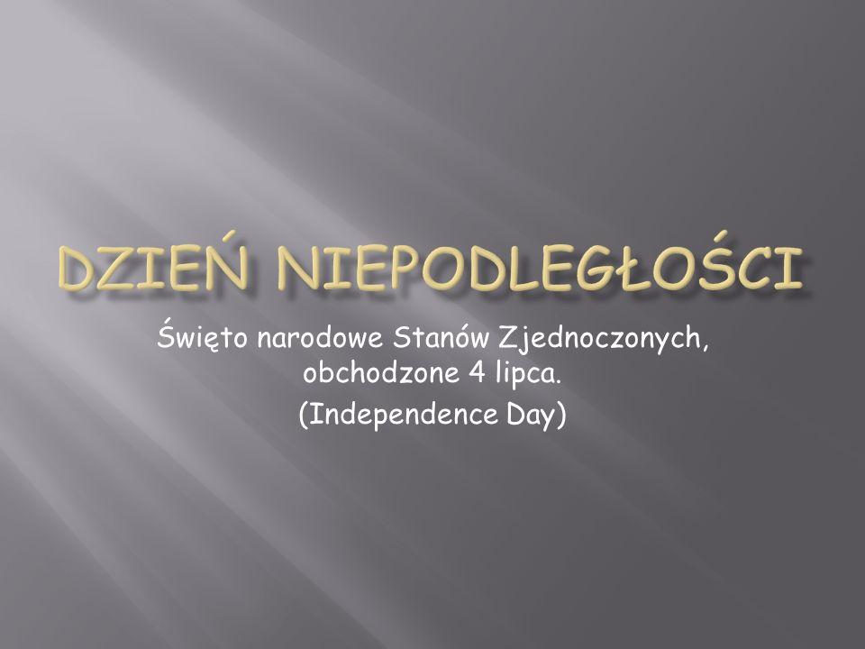 Święto narodowe Stanów Zjednoczonych, obchodzone 4 lipca. (Independence Day)