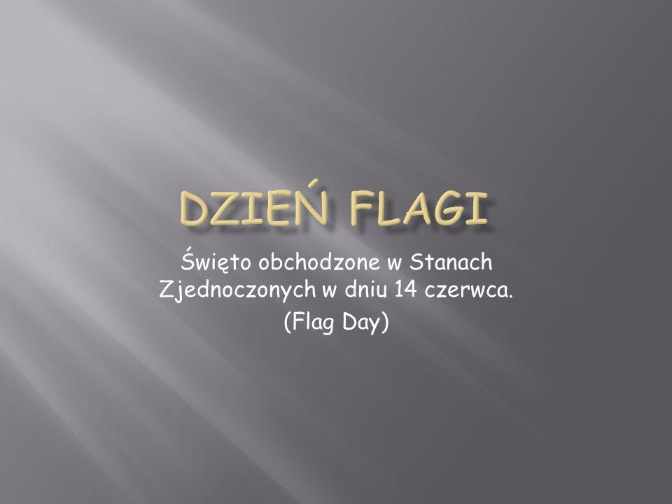 Święto obchodzone w Stanach Zjednoczonych w dniu 14 czerwca. (Flag Day)