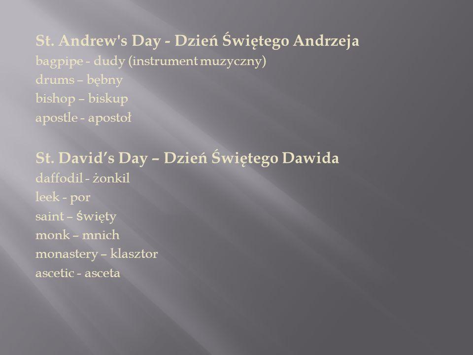 St. Andrew's Day - Dzień Świętego Andrzeja bagpipe - dudy (instrument muzyczny) drums – bębny bishop – biskup apostle - apostoł St. David's Day – Dzie