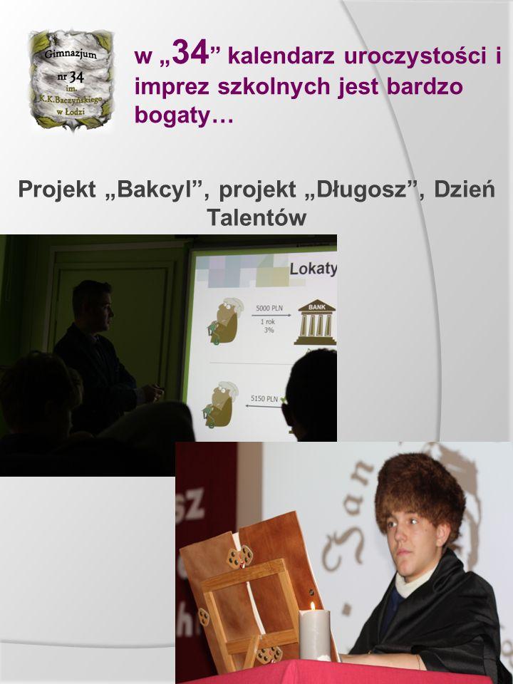"""w """" 34 """" kalendarz uroczystości i imprez szkolnych jest bardzo bogaty… Projekt """"Bakcyl"""", projekt """"Długosz"""", Dzień Talentów"""