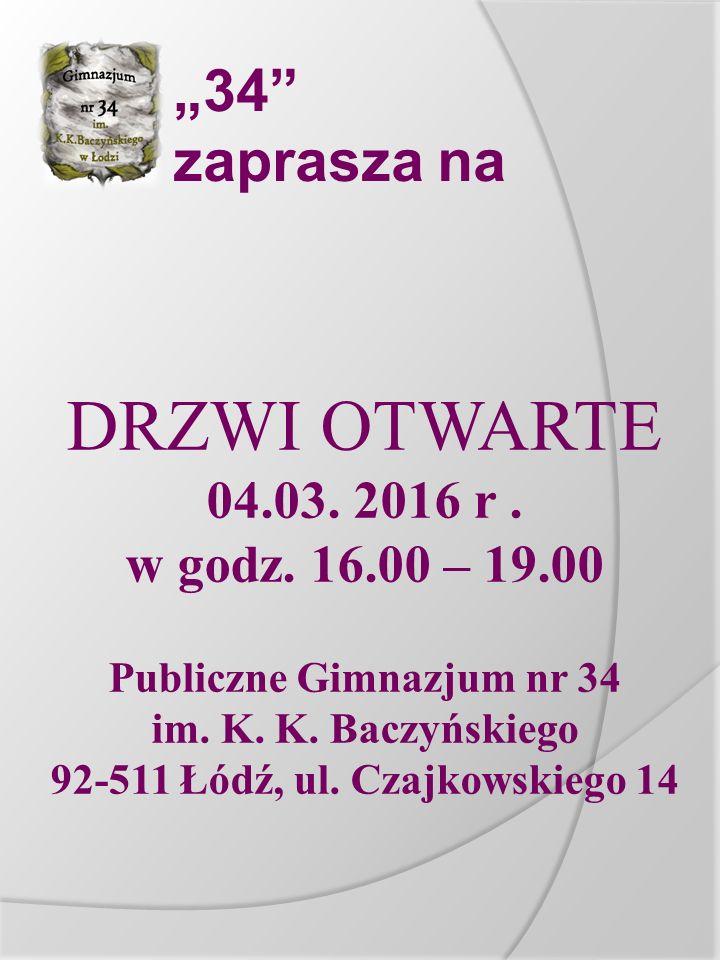 """""""34"""" zaprasza na DRZWI OTWARTE 04.03. 2016 r. w godz. 16.00 – 19.00 Publiczne Gimnazjum nr 34 im. K. K. Baczyńskiego 92-511 Łódź, ul. Czajkowskiego 14"""
